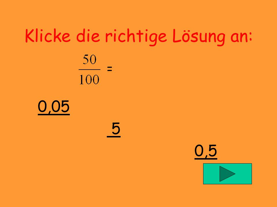 Leider falsch Dezimalbrüche sind Zahlen mit einem Komma, also z.B. 0,234