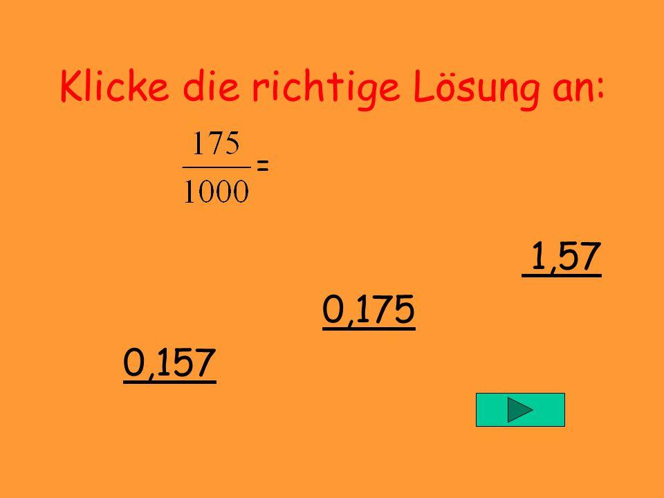Klicke die richtige Lösung an: = 1,57 0,175 0,157