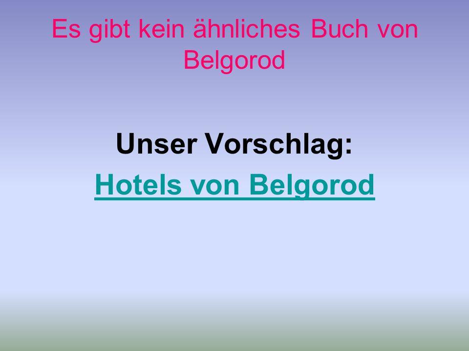 Es gibt kein ähnliches Buch von Belgorod Unser Vorschlag: Hotels von Belgorod