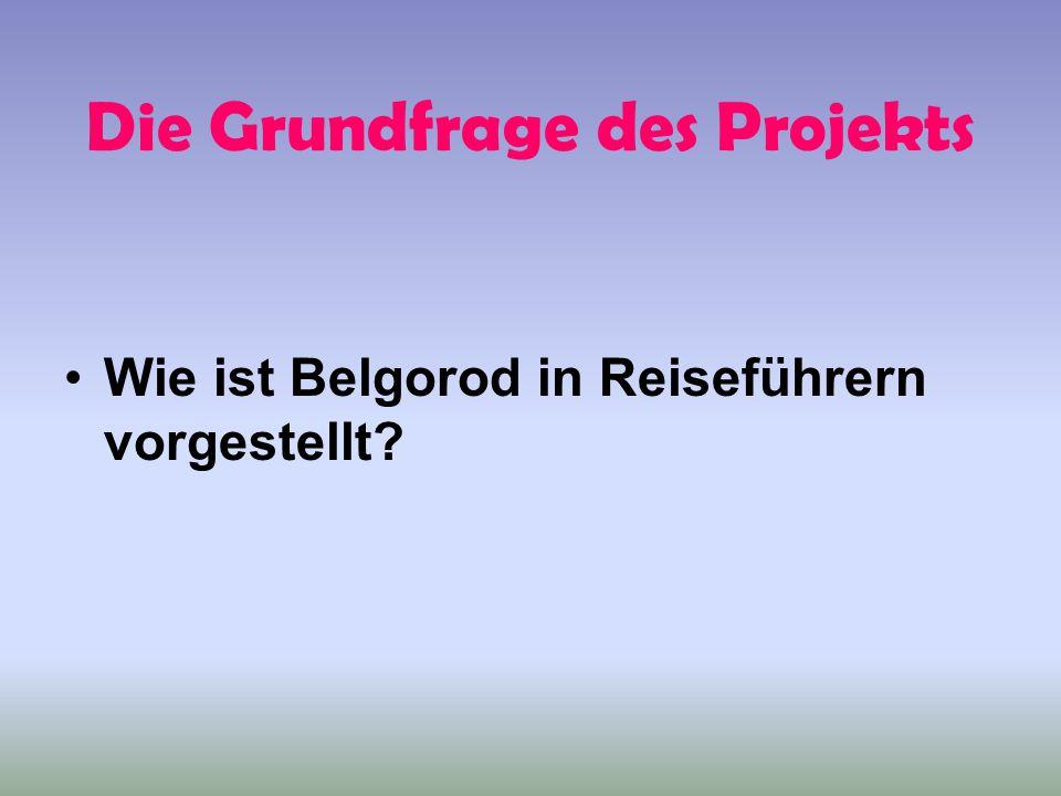 Die Grundfrage des Projekts Wie ist Belgorod in Reiseführern vorgestellt?