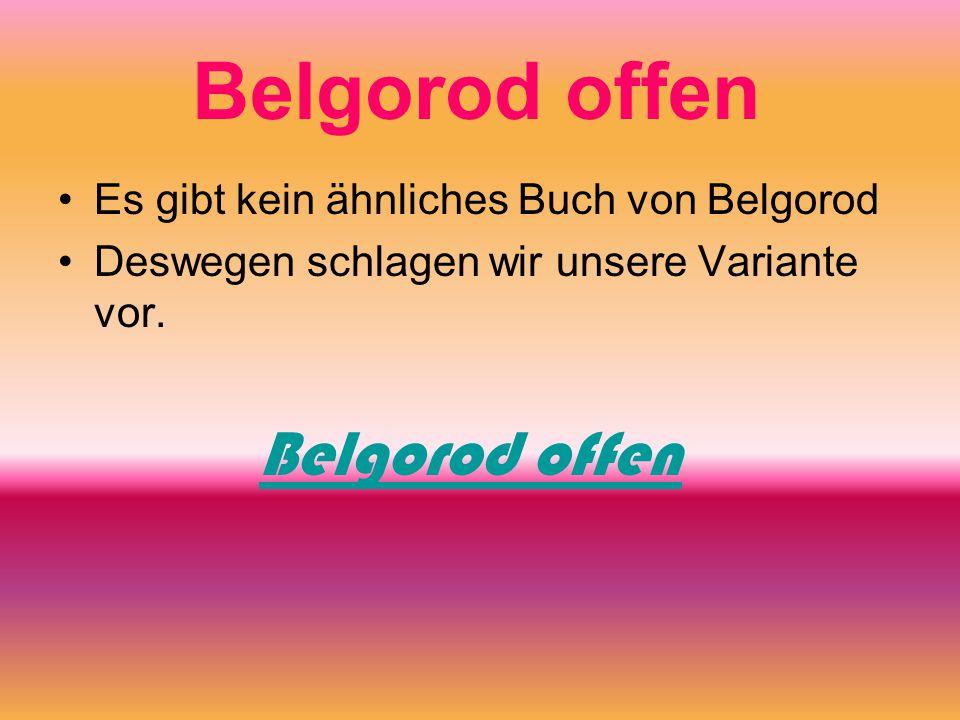Belgorod offen Es gibt kein ähnliches Buch von Belgorod Deswegen schlagen wir unsere Variante vor. Belgorod offen