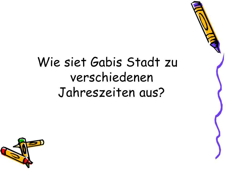 Wie siet Gabis Stadt zu verschiedenen Jahreszeiten aus?