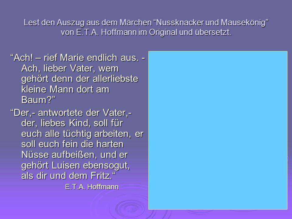 Lest den Auszug aus dem Märchen Nussknacker und Mausekönig von E.T.A. Hoffmann im Original und übersetzt. Ach! – rief Marie endlich aus. - Ach, lieber