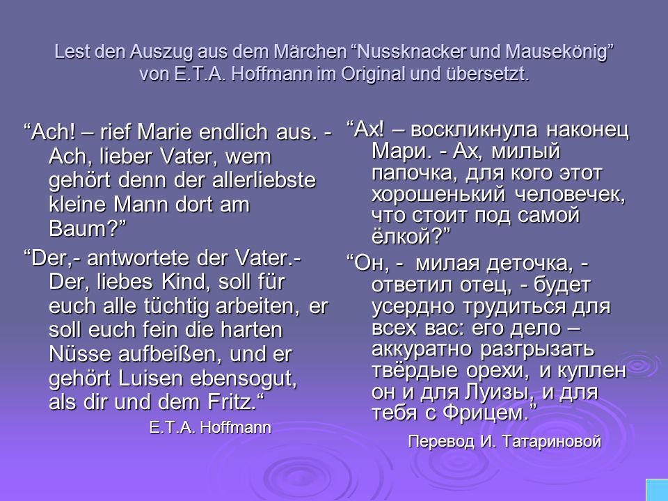 Lest den Auszug aus dem Märchen Nussknacker und Mausekönig von E.T.A. Hoffmann im Original und übersetzt. Ach! – rief Marie endlich aus. - Аch, lieber