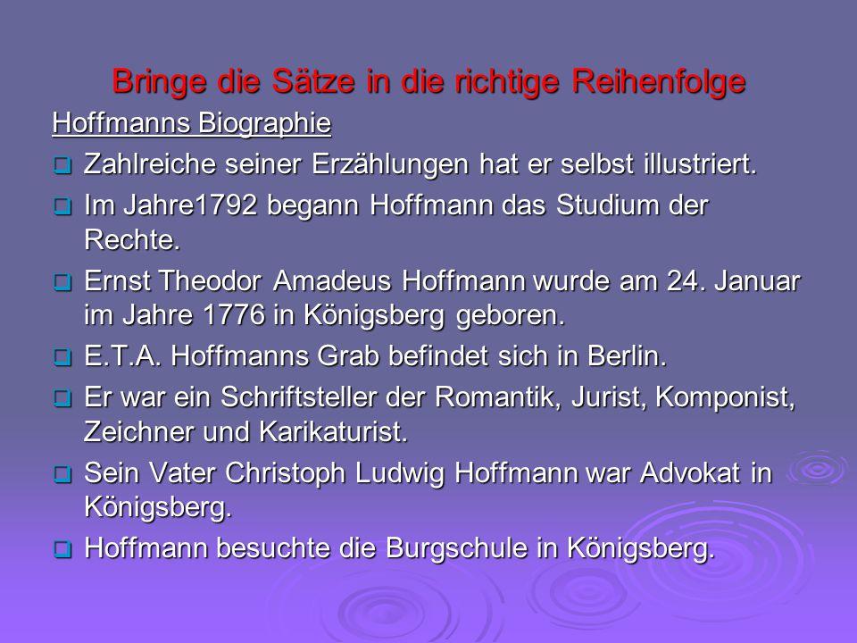 Bringe die Sätze in die richtige Reihenfolge Hoffmanns Biographie Zahlreiche seiner Erzählungen hat er selbst illustriert. Zahlreiche seiner Erzählung
