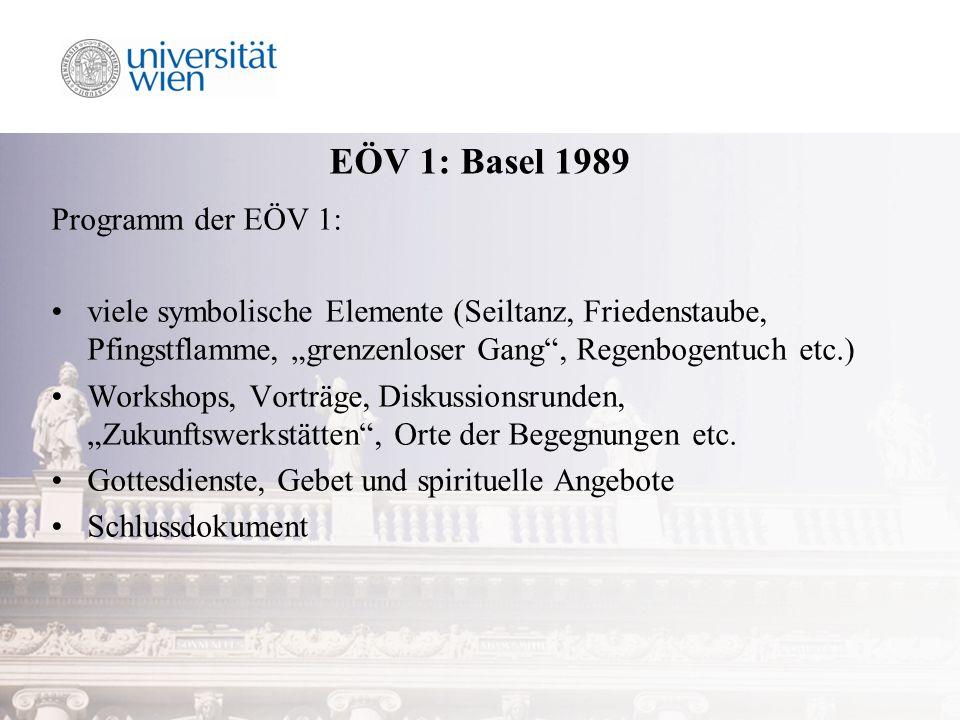 EÖV 1: Basel 1989 Programm der EÖV 1: viele symbolische Elemente (Seiltanz, Friedenstaube, Pfingstflamme, grenzenloser Gang, Regenbogentuch etc.) Workshops, Vorträge, Diskussionsrunden, Zukunftswerkstätten, Orte der Begegnungen etc.