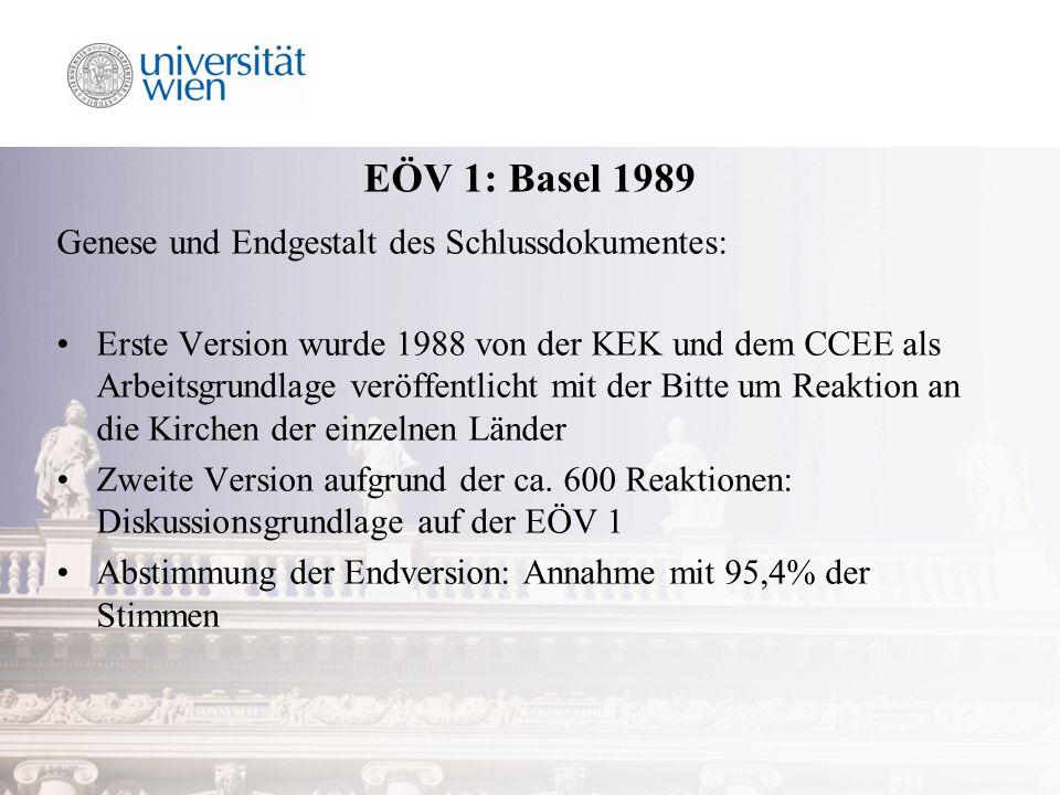 EÖV 1: Basel 1989 Genese und Endgestalt des Schlussdokumentes: Erste Version wurde 1988 von der KEK und dem CCEE als Arbeitsgrundlage veröffentlicht mit der Bitte um Reaktion an die Kirchen der einzelnen Länder Zweite Version aufgrund der ca.
