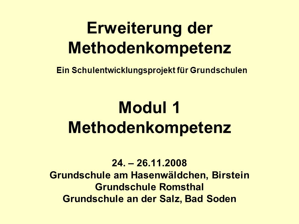 Erweiterung der Methodenkompetenz Ein Schulentwicklungsprojekt für Grundschulen Modul 1 Methodenkompetenz 24. – 26.11.2008 Grundschule am Hasenwäldche