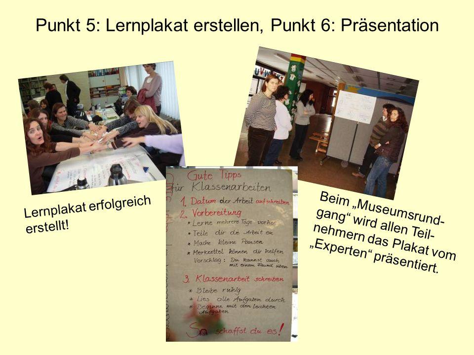 Punkt 5: Lernplakat erstellen, Punkt 6: Präsentation Lernplakat erfolgreich erstellt! Beim Museumsrund- gang wird allen Teil- nehmern das Plakat vom E