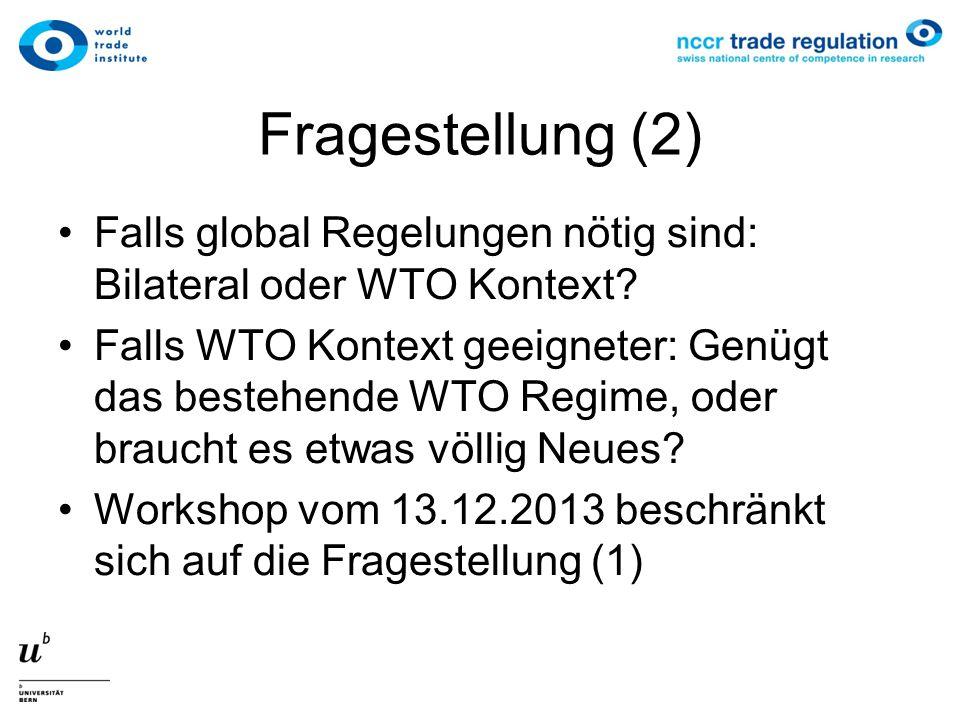 Fragestellung (2) Falls global Regelungen nötig sind: Bilateral oder WTO Kontext.