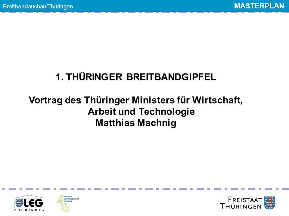 Breitbandgipfel 24. Juni 2011 1. THÜRINGER BREITBANDGIPFEL Vortrag des Thüringer Ministers für Wirtschaft, Arbeit und Technologie Matthias Machnig Bre