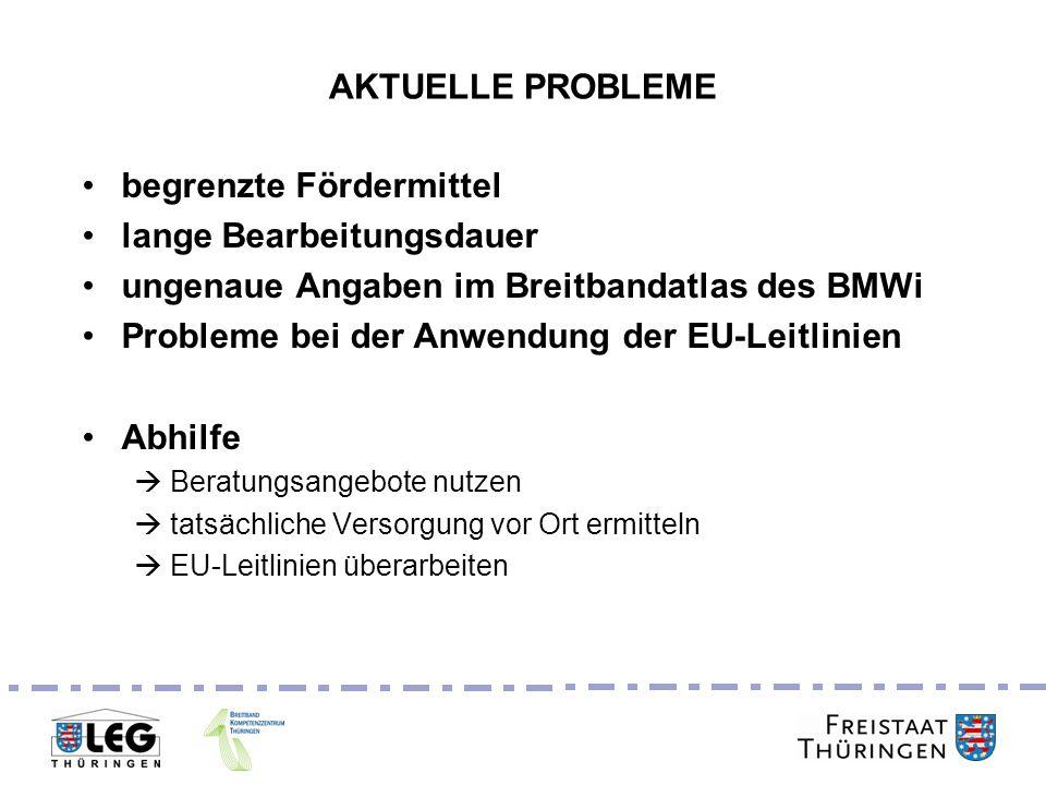 Breitbandgipfel 24. Juni 2011 AKTUELLE PROBLEME begrenzte Fördermittel lange Bearbeitungsdauer ungenaue Angaben im Breitbandatlas des BMWi Probleme be