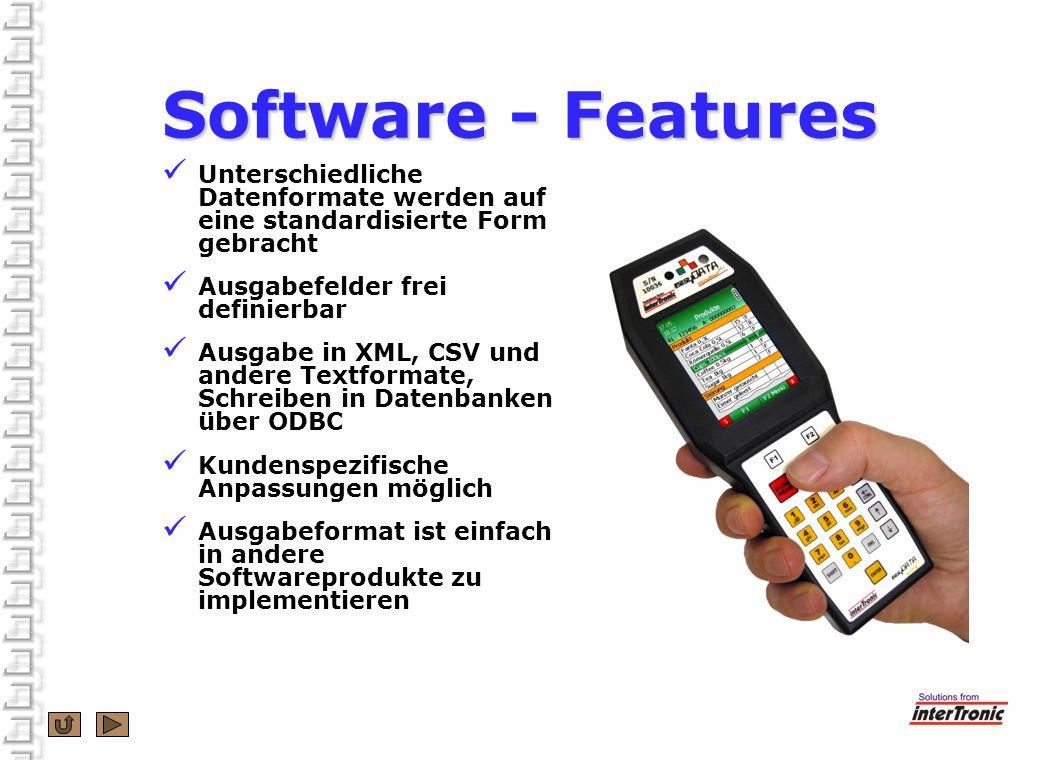 Software - Features Unterschiedliche Datenformate werden auf eine standardisierte Form gebracht Ausgabefelder frei definierbar Ausgabe in XML, CSV und andere Textformate, Schreiben in Datenbanken über ODBC Kundenspezifische Anpassungen möglich Ausgabeformat ist einfach in andere Softwareprodukte zu implementieren