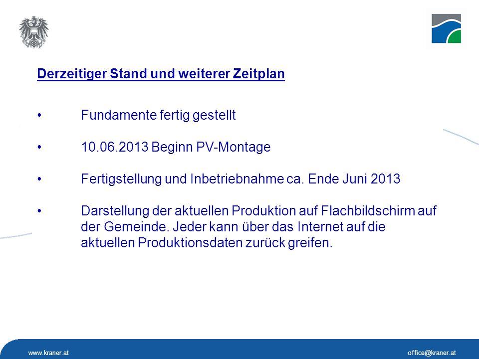 www.kraner.atoffice@kraner.at Derzeitiger Stand und weiterer Zeitplan Fundamente fertig gestellt 10.06.2013 Beginn PV-Montage Fertigstellung und Inbetriebnahme ca.