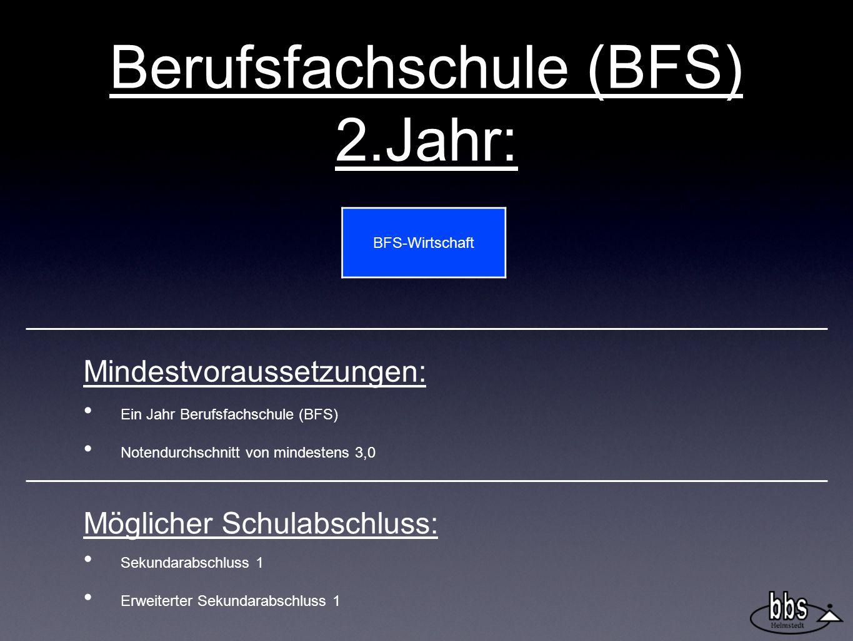 Berufsfachschule (BFS) 2.Jahr: BFS-Wirtschaft Mindestvoraussetzungen: Ein Jahr Berufsfachschule (BFS) Notendurchschnitt von mindestens 3,0 Möglicher S