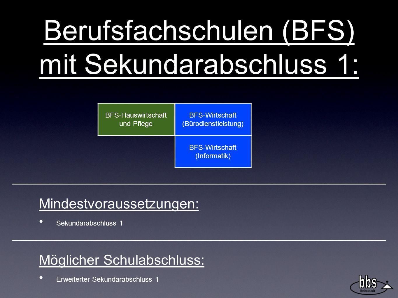 Berufsfachschulen (BFS) mit Sekundarabschluss 1: BFS-Hauswirtschaft und Pflege BFS-Wirtschaft (Bürodienstleistung) BFS-Wirtschaft (Informatik) Mindestvoraussetzungen: Sekundarabschluss 1 Möglicher Schulabschluss: Erweiterter Sekundarabschluss 1
