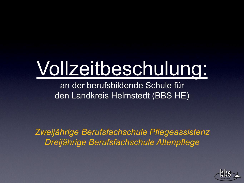 Vollzeitbeschulung: an der berufsbildende Schule für den Landkreis Helmstedt (BBS HE) Zweijährige Berufsfachschule Pflegeassistenz Dreijährige Berufsfachschule Altenpflege