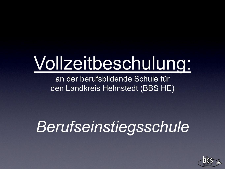 Vollzeitbeschulung: an der berufsbildende Schule für den Landkreis Helmstedt (BBS HE) Berufseinstiegsschule