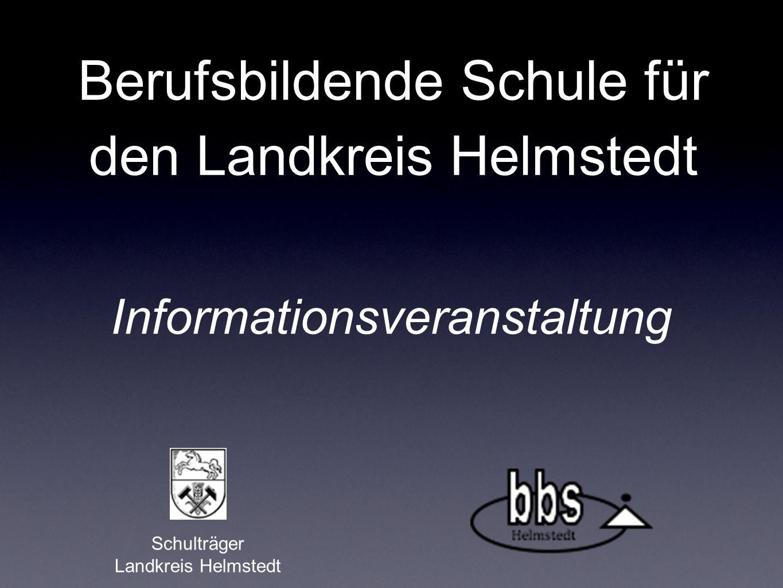 Berufsbildende Schule für den Landkreis Helmstedt Schulträger Landkreis Helmstedt Informationsveranstaltung