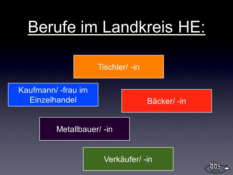 Berufe im Landkreis HE: Tischler/ -in Bäcker/ -in Kaufmann/ -frau im Einzelhandel Verkäufer/ -in Metallbauer/ -in
