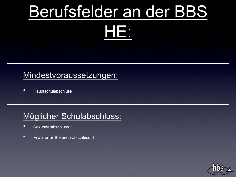 Hauptschulabschluss Möglicher Schulabschluss: Sekundarabschluss 1 Erweiterter Sekundarabschluss 1 Berufsfelder an der BBS HE: Mindestvoraussetzungen: