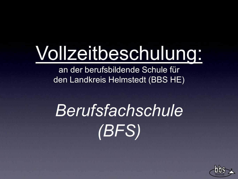 Vollzeitbeschulung: an der berufsbildende Schule für den Landkreis Helmstedt (BBS HE) Berufsfachschule (BFS)