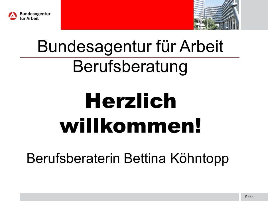 Seite Bundesagentur für Arbeit Berufsberatung Herzlich willkommen! Berufsberaterin Bettina Köhntopp