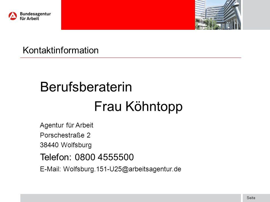 Seite Kontaktinformation Berufsberaterin Frau Köhntopp Agentur für Arbeit Porschestraße 2 38440 Wolfsburg Telefon: 0800 4555500 E-Mail: Wolfsburg.151-