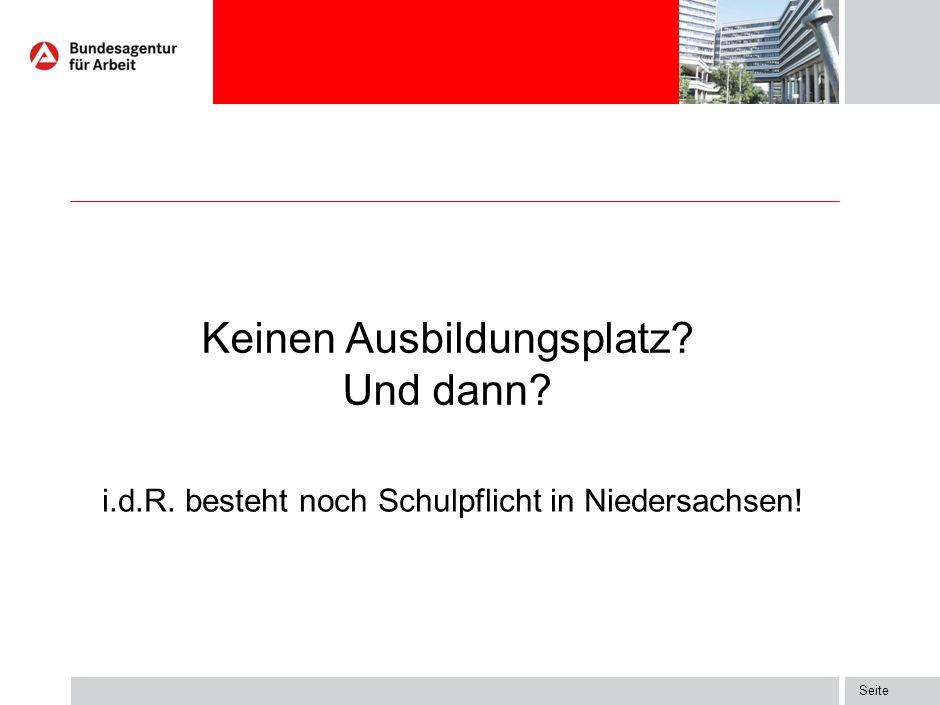 Seite Keinen Ausbildungsplatz? Und dann? i.d.R. besteht noch Schulpflicht in Niedersachsen!