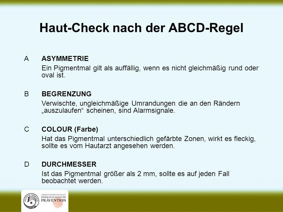 Haut-Check nach der ABCD-Regel AASYMMETRIE Ein Pigmentmal gilt als auffällig, wenn es nicht gleichmäßig rund oder oval ist. BBEGRENZUNG Verwischte, un