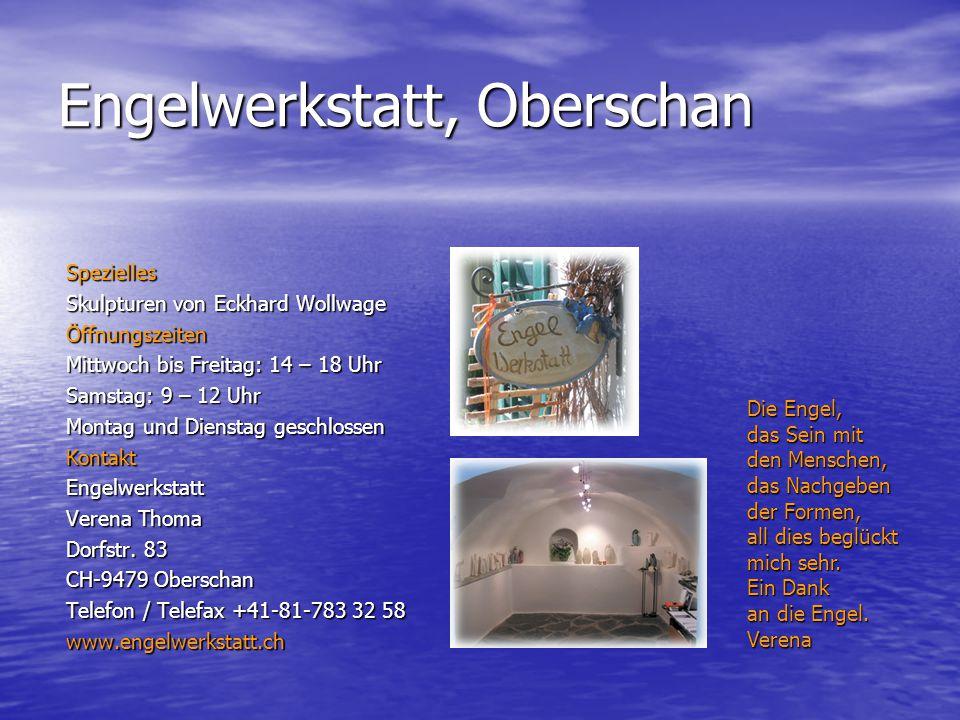 Engelwerkstatt, Oberschan Spezielles Skulpturen von Eckhard Wollwage Öffnungszeiten Mittwoch bis Freitag: 14 – 18 Uhr Samstag: 9 – 12 Uhr Montag und D