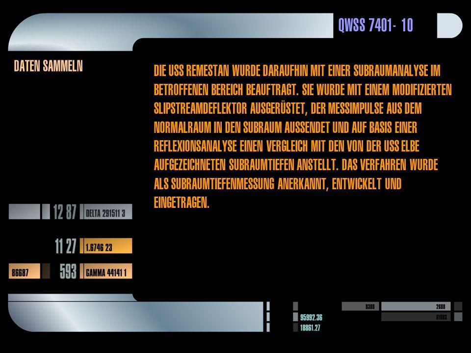 QWSS 7401-10 Daten sammeln Die USS Remestan wurde daraufhin mit einer subraumanalyse im betroffenen bereich beauftragt.