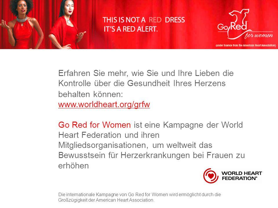 Erfahren Sie mehr, wie Sie und Ihre Lieben die Kontrolle über die Gesundheit Ihres Herzens behalten können: www.worldheart.org/grfw Go Red for Women i