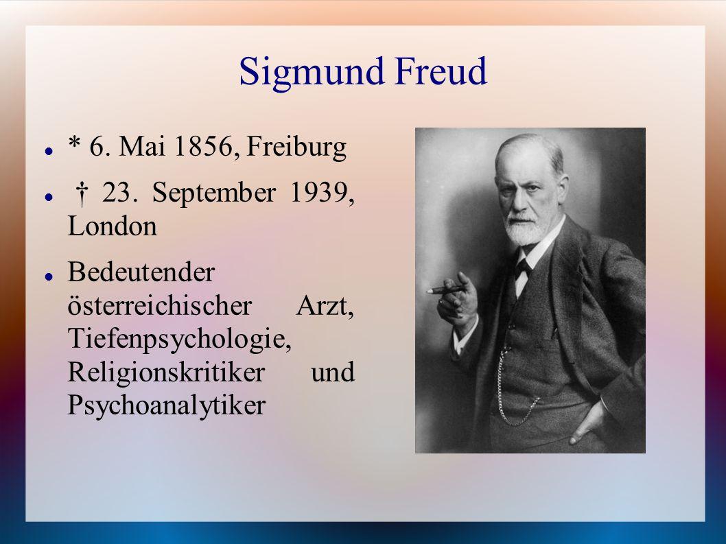 Sigmund Freud * 6.Mai 1856, Freiburg 23.