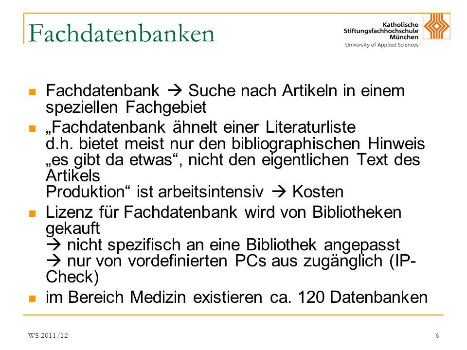WS 2011/126 Fachdatenbanken Fachdatenbank Suche nach Artikeln in einem speziellen Fachgebiet Fachdatenbank ähnelt einer Literaturliste d.h. bietet mei