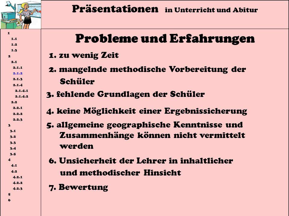 Präsentationen in Unterricht und Abitur 1 1.1 1.2 1.3 2 2.1 2.1.1 2.1.2 2.1.3 2.1.4 2.1.4.1 2.1.4.2 2.2 2.2.1 2.2.2 2.2.3 3 3.1 3.2 3.3 3.4 3.5 4 4.1 4.2 4.2.1 4.2.2 4.2.3 5 6 Probleme und Erfahrungen 4.