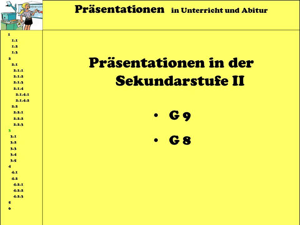 Präsentationen in Unterricht und Abitur 1 1.1 1.2 1.3 2 2.1 2.1.1 2.1.2 2.1.3 2.1.4 2.1.4.1 2.1.4.2 2.2 2.2.1 2.2.2 2.2.3 3 3.1 3.2 3.3 3.4 3.5 4 4.1 4.2 4.2.1 4.2.2 4.2.3 5 6 Präsentationen in der Sekundarstufe II G 9 G 8