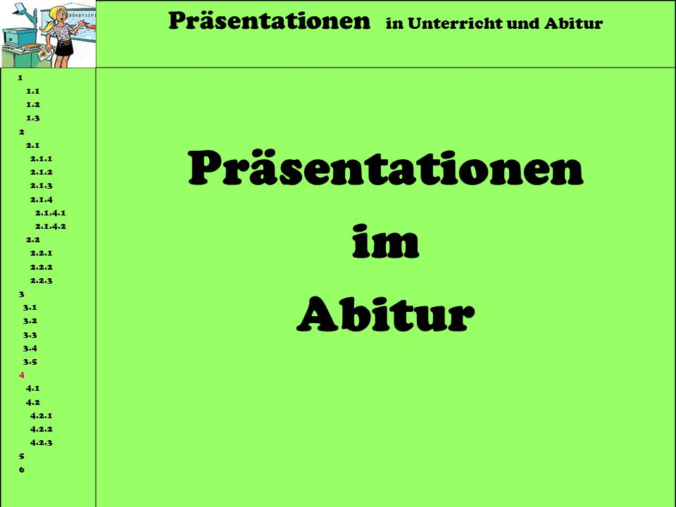 Präsentationen in Unterricht und Abitur 1 1.1 1.2 1.3 2 2.1 2.1.1 2.1.2 2.1.3 2.1.4 2.1.4.1 2.1.4.2 2.2 2.2.1 2.2.2 2.2.3 3 3.1 3.2 3.3 3.4 3.5 4 4.1 4.2 4.2.1 4.2.2 4.2.3 5 6 Präsentationen im Abitur