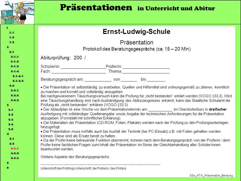 Präsentationen in Unterricht und Abitur 1 1.1 1.2 1.3 2 2.1 2.1.1 2.1.2 2.1.3 2.1.4 2.1.4.1 2.1.4.2 2.2 2.2.1 2.2.2 2.2.3 3 3.1 3.2 3.3 3.4 3.5 4 4.1 4.2 4.2.1 4.2.2 4.2.3 5 6 Ernst-Ludwig-Schule Präsentation Protokoll des Beratungsgesprächs (ca.