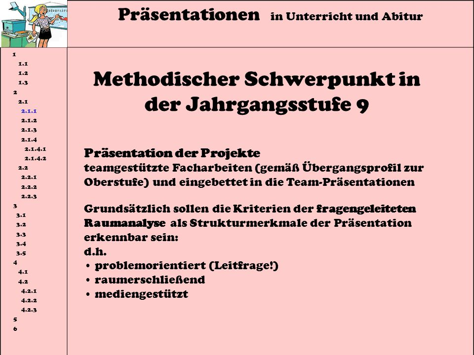 Präsentationen in Unterricht und Abitur 1 1.1 1.2 1.3 2 2.1 2.1.1 2.1.2 2.1.3 2.1.4 2.1.4.1 2.1.4.2 2.2 2.2.1 2.2.2 2.2.3 3 3.1 3.2 3.3 3.4 3.5 4 4.1 4.2 4.2.1 4.2.2 4.2.3 5 6 formale Vorgaben - Erstellung eines Handouts im Klassensatz - Diskussion über unklare Inhalte und die fachliche und methodische Qualität der Präsentation im 2.