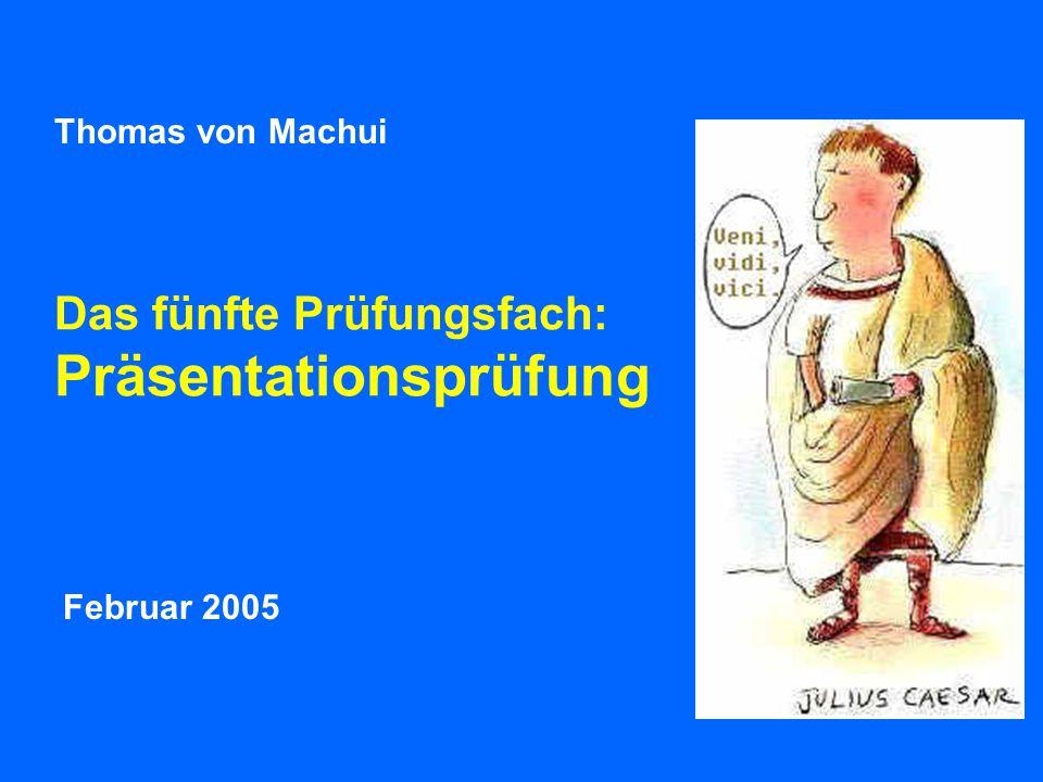 Das fünfte Prüfungsfach: Präsentationsprüfung Februar 2005 Thomas von Machui