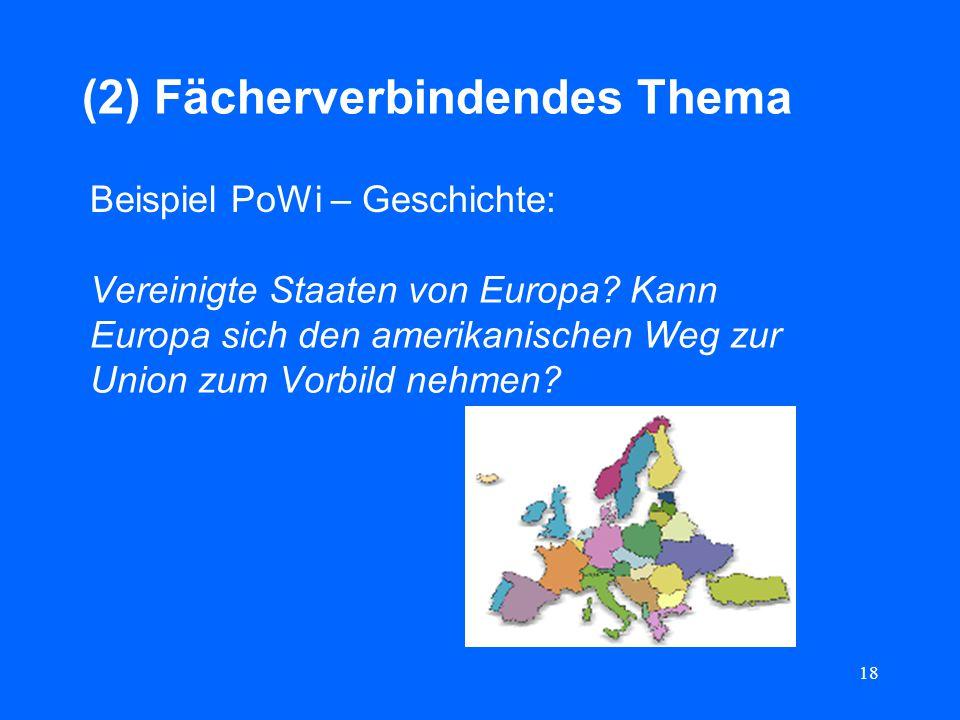 18 (2) Fächerverbindendes Thema Vereinigte Staaten von Europa? Kann Europa sich den amerikanischen Weg zur Union zum Vorbild nehmen? Beispiel PoWi – G