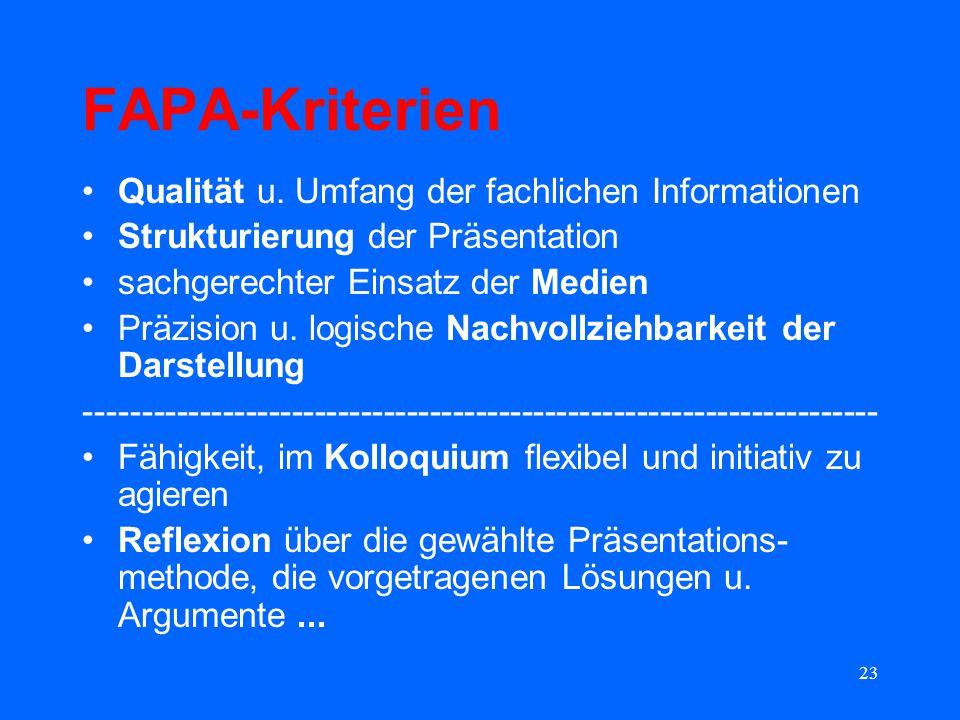 23 FAPA-Kriterien Qualität u. Umfang der fachlichen Informationen Strukturierung der Präsentation sachgerechter Einsatz der Medien Präzision u. logisc