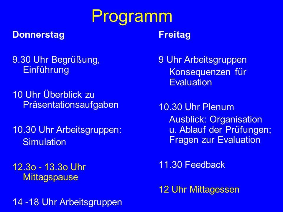 Programm Donnerstag 9.30 Uhr Begrüßung, Einführung 10 Uhr Überblick zu Präsentationsaufgaben 10.30 Uhr Arbeitsgruppen: Simulation 12.3o - 13.3o Uhr Mi