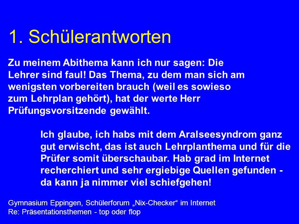 1. Schülerantworten Gymnasium Eppingen, Schülerforum Nix-Checker im Internet Re: Präsentationsthemen - top oder flop Zu meinem Abithema kann ich nur s