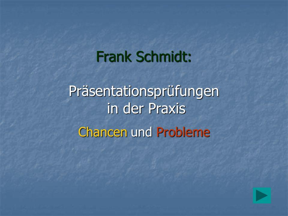 Frank Schmidt: Präsentationsprüfungen in der Praxis Chancen und Probleme