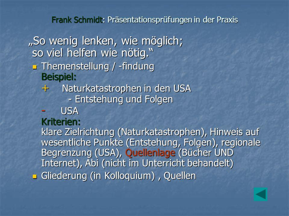 Frank Schmidt: Präsentationsprüfungen in der Praxis So wenig lenken, wie möglich; so viel helfen wie nötig. Themenstellung / -findung Beispiel: + Natu