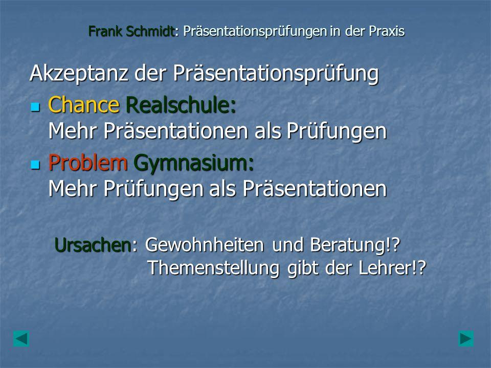 Frank Schmidt: Präsentationsprüfungen in der Praxis Akzeptanz der Präsentationsprüfung Chance Realschule: Mehr Präsentationen als Prüfungen Chance Rea