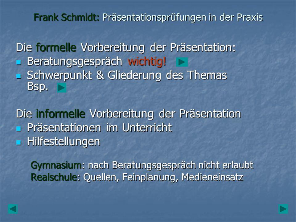 Frank Schmidt: Präsentationsprüfungen in der Praxis Die formelle Vorbereitung der Präsentation: Beratungsgespräch wichtig! Beratungsgespräch wichtig!