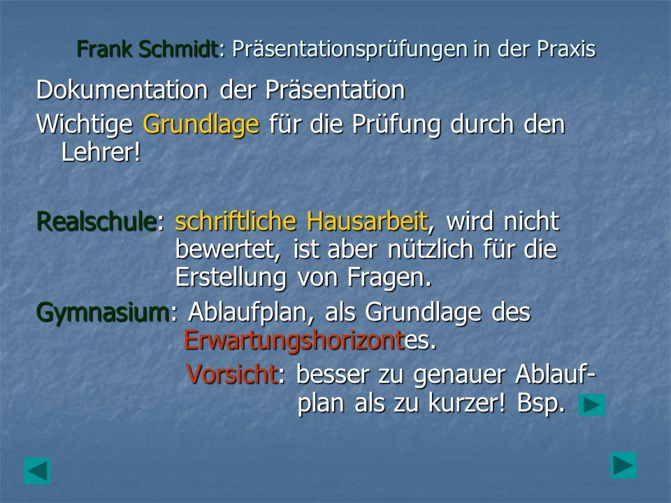 Frank Schmidt: Präsentationsprüfungen in der Praxis Dokumentation der Präsentation Wichtige Grundlage für die Prüfung durch den Lehrer! Realschule: sc